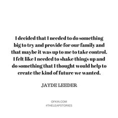 What kind of future do you want for your life? One of the most common patterns I see in the leap stories is some kind of upheaval preceding a leap - where people have a reckoning with their own personal power because of illness a bereavement a baby  a job loss a relationship ending. All of these situations ask us to confront who we are what we believe and how we want to be in the world. They wake us up to ourselves. It would seem that comfort has no place in courage. It's the hard stuff that…