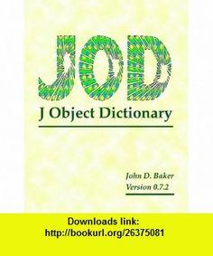 JOD J Object Dictionary John Baker ,   ,  , ASIN: B002ACTYBW , tutorials , pdf , ebook , torrent , downloads , rapidshare , filesonic , hotfile , megaupload , fileserve