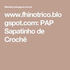 www.fhinotrico.blogspot.com: PAP Sapatinho de Crochê