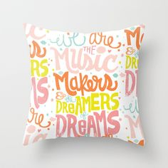 Pillow with colorful quote. WE ARE THE MUSIC MAKERS by Matthew Taylor Wilson.  #pillowswithwords #pillowswithquotes  #decorativepillows