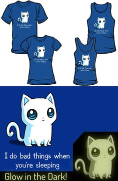 This adorable kitty cat does bad things when you're sleeping. Funny and cute glow in the dark T shirt. Buy this at http://shirtminion.com/badkittyteeshirt