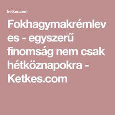 Fokhagymakrémleves - egyszerű finomság nem csak hétköznapokra - Ketkes.com
