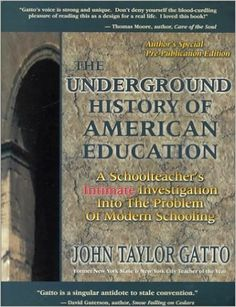 The Underground History of American Education: A School Teacher's Intimate Investigation Into the Problem of Modern Schooling BY John Taylor Gatto @ https://www.johntaylorgatto.com