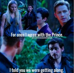Hook: For once I agree with the Prince. I told you we were getting along.  Once Upon a Time