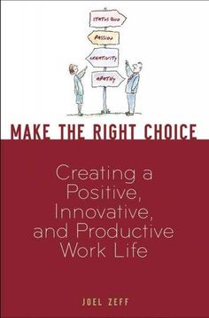 Make the Right Choice: Creating a Positive, Innovative, and Productive Work Life