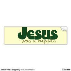 Jesus was a hippie bumper sticker