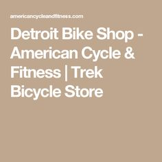 Detroit Bike Shop - American Cycle & Fitness | Trek Bicycle Store
