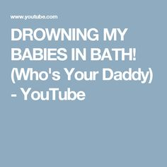 DROWNING MY BABIES IN BATH! (Who's Your Daddy) - YouTube