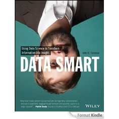 Data Smart: Using Data Science to Transform Information into Insight : John W. Foreman