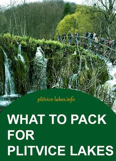 Packing Guide for Plitvice:  Here is an essential list of items you should pack for your visit at any time of the year.  More info : https://www.plitvice-lakes.info/when-to-go-what-to-pack-plitvice-lakes/