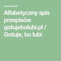 Alfabetyczny spis przepisów gotujebolubi.pl / Gotuje, bo lubi