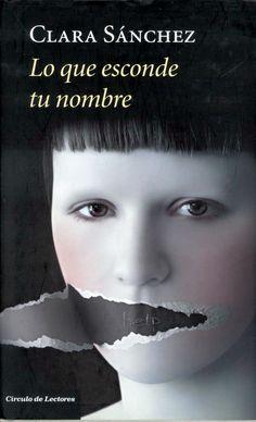 Lo que esconde tu nombre / Clara Sánchez. -- Barcelona : Círculo de Lectores, D. L. 2010 en http://absysnet.bbtk.ull.es/cgi-bin/abnetopac?TITN=542163