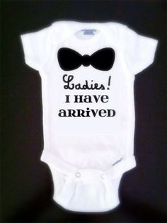 Hey, I found this really awesome Etsy listing at https://www.etsy.com/listing/163547425/ladies-i-have-arrived-funny-onesie
