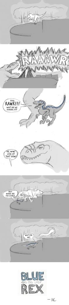 Everyone seems to like my previous post, so I thought I'd expand on the adventures of Blue and Old Lady Rex, in which the Raptor befriends the Rex in order to survive Jurassic World (via maecatt on tumblr)