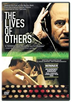 The Lives of Others (2006) dir. by Florian Henckel von Donnersmarck. In 1984 East Berlin, an agent of the secret police, conducting surveillance on a writer and his lover, finds himself becoming increasingly absorbed by their lives.