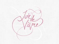 Joie De Vivre (the joy of life) this would be a cute tattoo as well