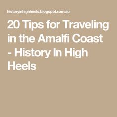 20 Tips for Traveling in the Amalfi Coast - History In High Heels