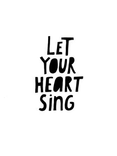 let your heart sing...