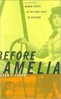Before Amelia: Women Pilots in the Early Days of Aviation https://www.amazon.com/dp/1574884824?m=A1WRMR2UE5PIS8&ref_=v_sp_detail_page