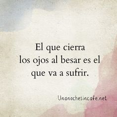 El que cierra los ojos al besar es el que va a sufrir. Laughing Quotes, Sad Love, Queen Quotes, Spanish Quotes, Love Pictures, Daily Motivation, Beautiful Words, Life Quotes, Inspirational Quotes