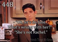 """I'm not Rachem?! What is that some Palentology word I wouldn't understand because I'm 'just a waitress'?!"" :("