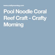 Pool Noodle Coral Reef Craft - Crafty Morning