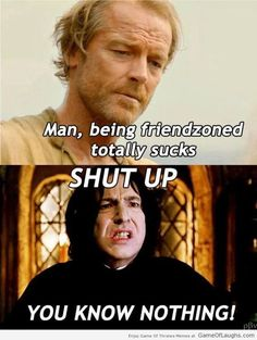 Jorah Mormont And Snape Are Victims Of The Friendzone - Game Of Thrones Memes