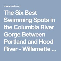 The Six Best Swimming Spots in the Columbia River Gorge Between Portland and Hood River - Willamette Week