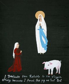 I dedicate this retablo to the Virgin Mary because I found the pig we had lost. Retablo by Javier Mayoral