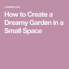How to Create a Dreamy Garden in a Small Space