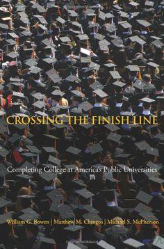 Crossing the Finish Line: Completing College at America's Public Universities: William G. Bowen, Matthew M. Chingos, Michael S. McPherson: 9...