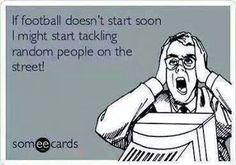Football season! Come on & get here already!
