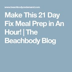 Make This 21 Day Fix Meal Prep in An Hour! | The Beachbody Blog
