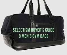 Selectism Buyers Guide: 8 Men's Gym Bags