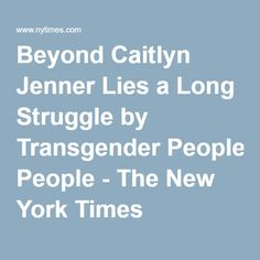 Beyond Caitlyn Jenner Lies a Long Struggle by Transgender People - The New York Times