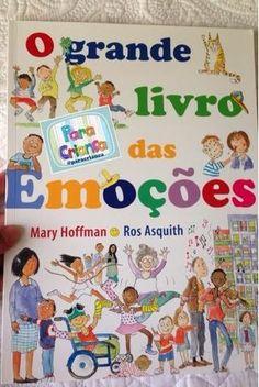 """""""O grade livro das Emoções"""" Livro muito bacana para ajudar as crianças a aprenderem a identificar as emoções. De Mary Hoffman. Li este livro umas 5 vezes de tanto que gostei. É ótimo para ensinar as crianças a diferenciarem os tipos de emoções. Mesmo com tantas alegrias, as crianças têm suas dúvidas e conflitos diante …"""