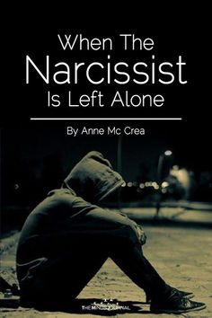When The Narcissist Is Left Alone - The Minds Journal Narcissistic People, Narcissistic Behavior, Narcissistic Sociopath, Narcissistic Mother In Law, Sociopath Traits, Traits Of A Narcissist, Leaving A Narcissist, Dealing With A Narcissist, Can A Narcissist Change