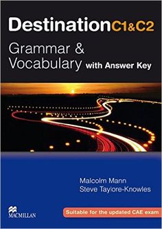 Destination C1 & C2 Grammar and Vocabulary. Student's Book with Key: Amazon.co.uk: Malcolm Mann, Steve Taylore-Knowles: 9783190629558: Books