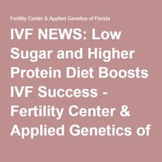 IVF NEWS: Low Sugar and Higher Protein Diet Boosts IVF Success - Fertility Center & Applied Genetics of Florida