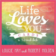 Louise L. Hay & Robert Holden: Life Loves You Cards
