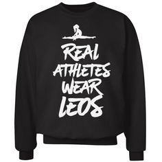 Real Athletes Wear Leos | Oh.. you don't wear a leotard? HA! You're not an athlete. Only real athletes wear leos. Show off your crazy cool gymnastics skills with this comfy and funny crewneck sweatshirt. Gymnast are the coolest. #gymnastics
