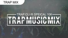 Trap Music Mix | Special 10K