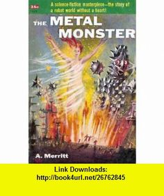 THE METAL MONSTER A. Merritt, Richard Powers; ,   ,  , ASIN: B000J5HKG8 , tutorials , pdf , ebook , torrent , downloads , rapidshare , filesonic , hotfile , megaupload , fileserve