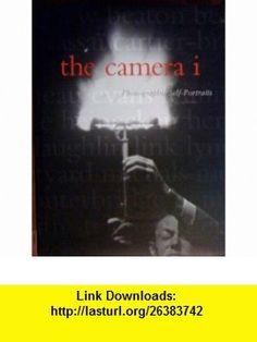 The Camera I Photographic Self-Portraits from the Audrey and Sydney Irmas Collection (9780810931978) Robert A. Sobieszek, Deborah Irmas , ISBN-10: 0810931974  , ISBN-13: 978-0810931978 ,  , tutorials , pdf , ebook , torrent , downloads , rapidshare , filesonic , hotfile , megaupload , fileserve