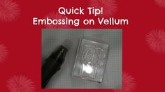 Quick Tip: Embossing On Vellum
