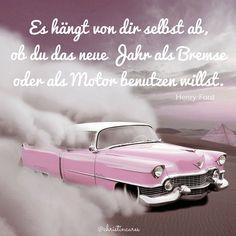 """""""Es hängt von dir selbst ab, ob du das neue Jahr als Bremse oder als Motor benutzen willst."""" Henry Ford"""