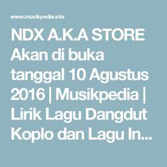 NDX A.K.A STORE Akan di buka tanggal 10 Agustus 2016 | Musikpedia | Lirik Lagu Dangdut Koplo dan Lagu Indonesia