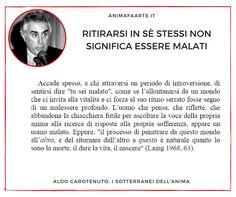 ⭕ Ritirarsi in sé stessi è un momento di necessità per l'anima  Aldo Carotenuto, I sotterranei dell'anima
