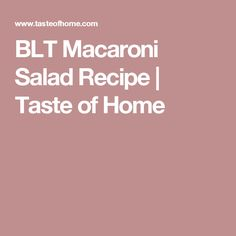 BLT Macaroni Salad Recipe | Taste of Home