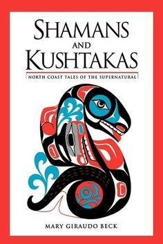 Shamans and Kushtakas: North Coast Tales of the Su by Mary Giraudo Beck, Marvin Oliver (Illustrations)